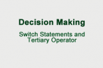 Decision Making: Switch Statements and tertiary Operator