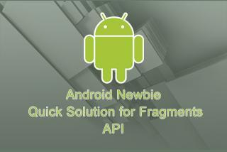 Android Newbie: Quick Solution for Fragments API